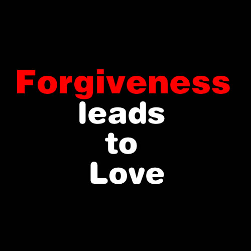 Forgiveness leads to Love