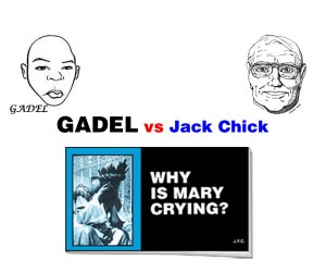 GADEL vs Jack Chick - Why is Mary crying?