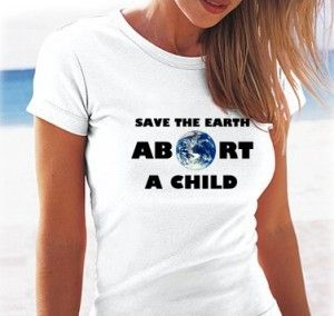 Save the Earth...Abort A Child