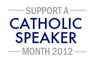 Support a Catholic Speaker Month 2012