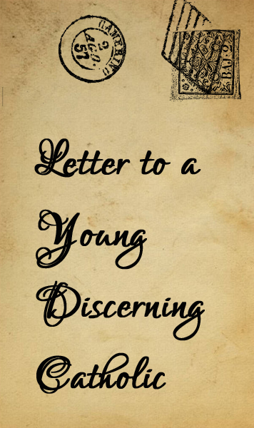 Letter to a Young Discerning Catholic