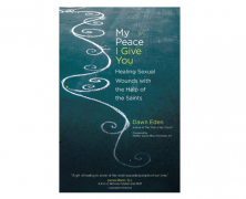 """Book Review: """"My Peace I Give You: Healing Sexual Wounds with the Help of the Saints"""""""