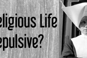 Is Religious Life Repulsive?