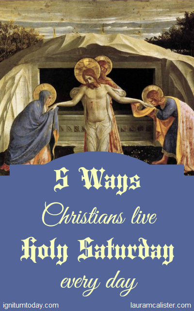 5 Ways Christians Live Holy Saturday Every Day