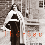 Thérèse by Dorothy Day: One Saint Writes about Another